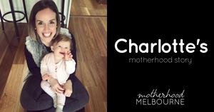 Charlotte's Motherhood Story