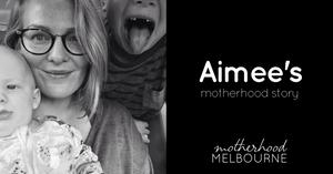 Aimee's motherhood story