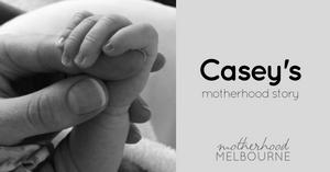 Casey's motherhood story