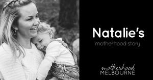 Natalie's motherhood story