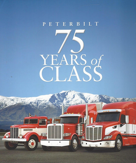 Peterbilt 75 Years of Class by Bill Laste