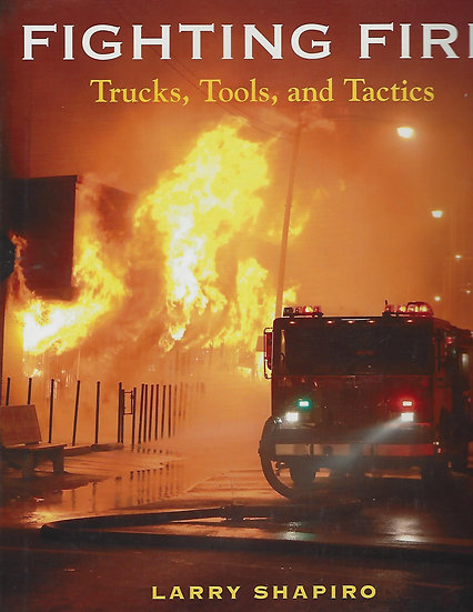 Fighting Fire: Trucks, Tools and Tactics - SALE!!!