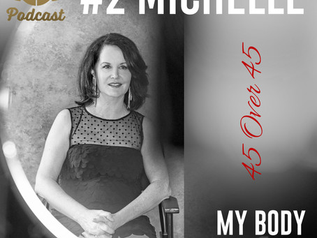Episode 2 - Michelle  My Body. My Story PODCAST  45 Over 45 chapter