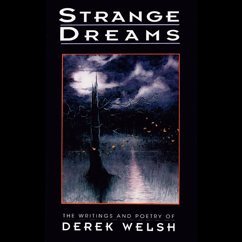 Strange Dreams: The Writings and Poetry of Derek Welsh