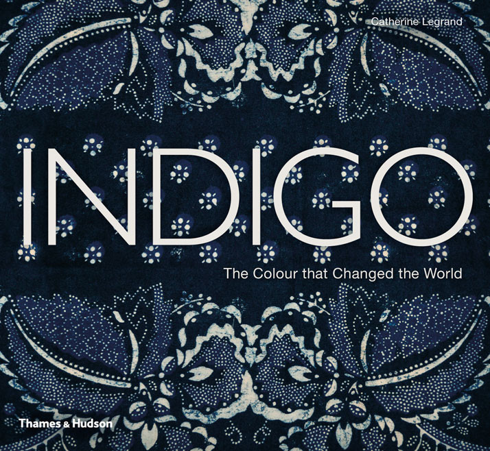 Indigo-The-Colour-That-Changed-the-World-Catherine-Legrand-Thames-and-Hudson-yat
