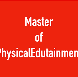 Master of Physical Edutainment