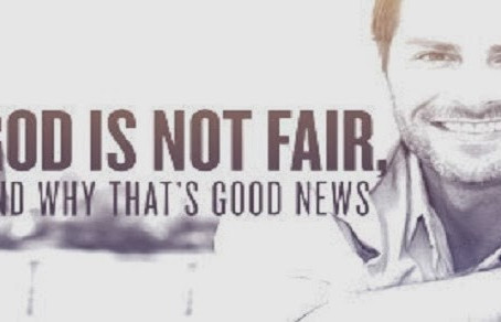 God Isn't Fair! Thanks be to God Through Jesus Christ our Lord!