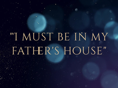 """""""I Must Be In My Father's House"""""""