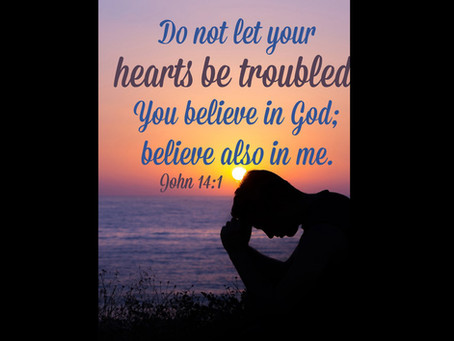 Let Not Your Hearts Be Troubled!