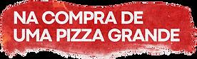 Na compra de uma pizza grande-2linhas.pn