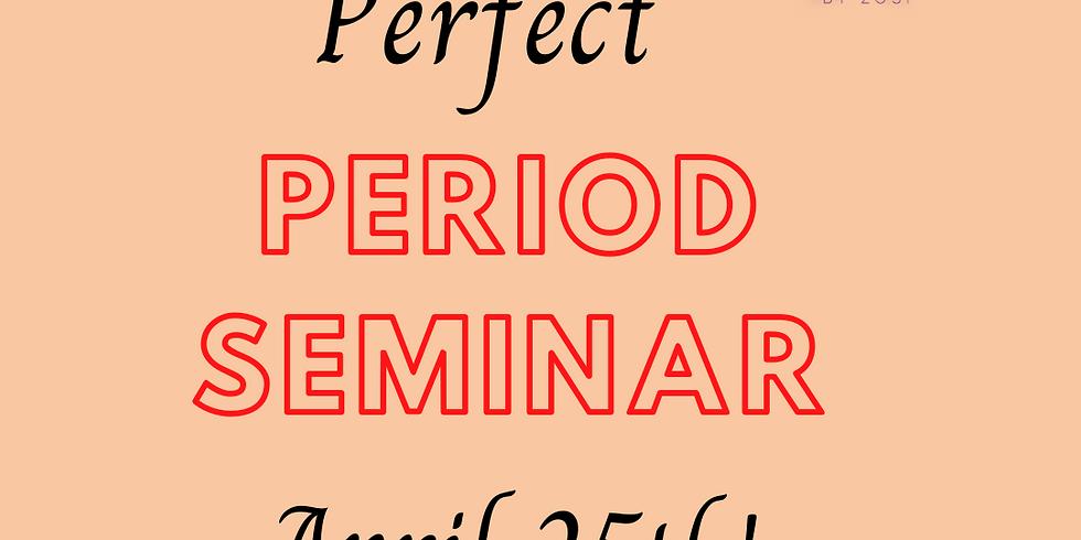 The Perfect Period Seminar!!
