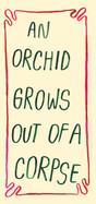 And orchid grows out of a corpse