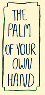 The palm of your own hand