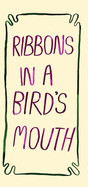 Ribbons in a bird's mouth