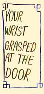Your wrist grasped at the door