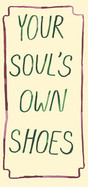 Your soul's own shoes