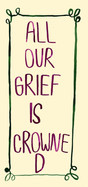 All our grief is crowned