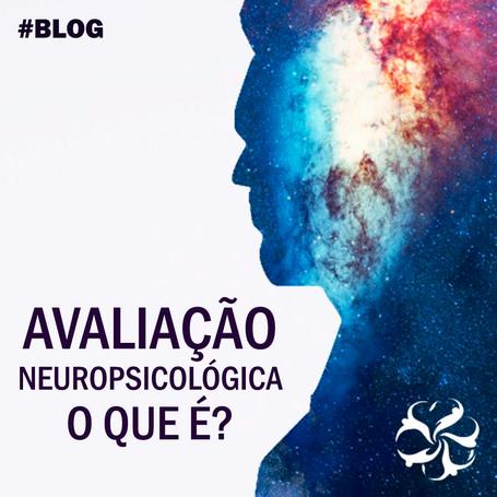 O QUE É AVALIAÇÃO NEUROPSICOLÓGICA?