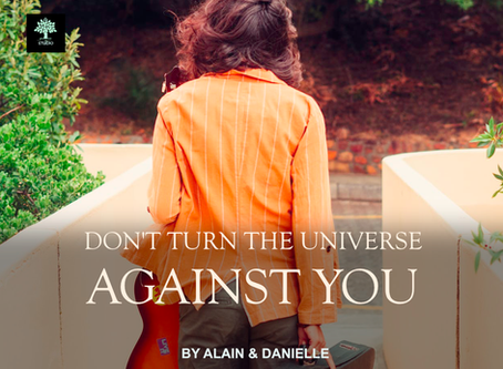 Don't Turn The Universe Against You