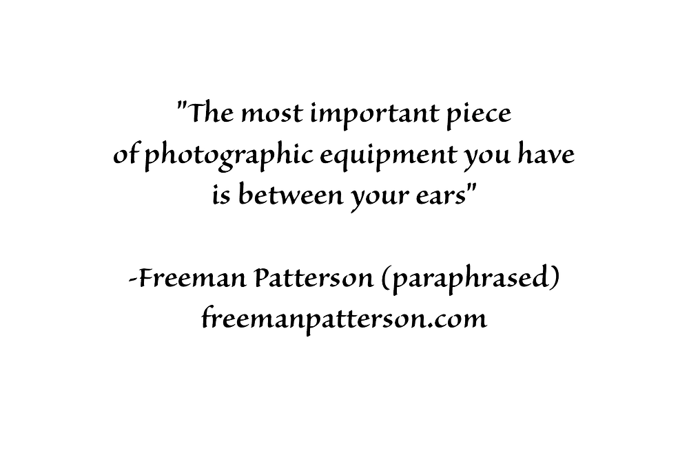 The most important piece of photographic equipment is between your ears.