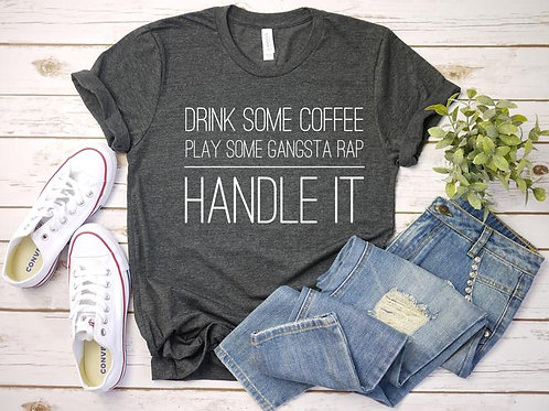 Drink some coffee play some gangsta rap and handle it