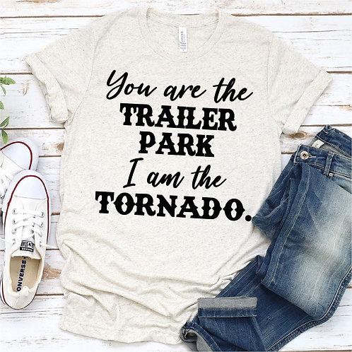 You are the trailer park. I am the tornado.