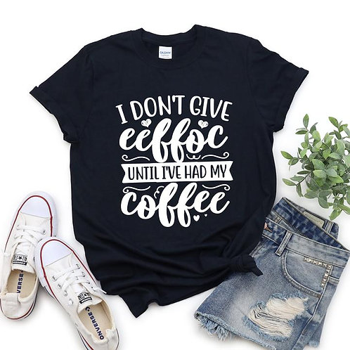 I don't give eeffoc until I've had my coffee
