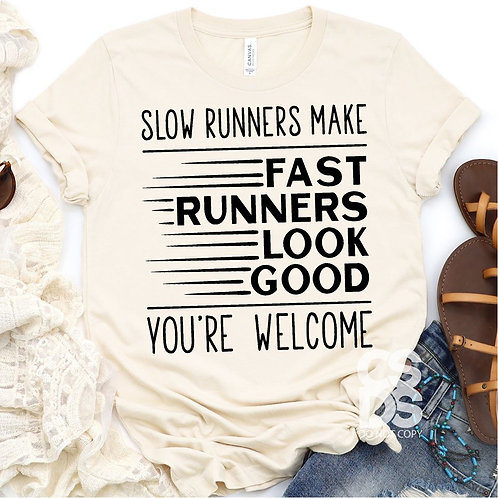 Slow runners make fast runners look good-you're welcome