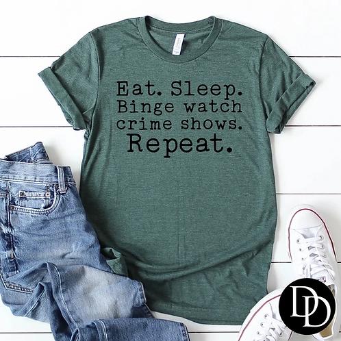 Eat. Sleep. Binge watch crime shows. Repeat.