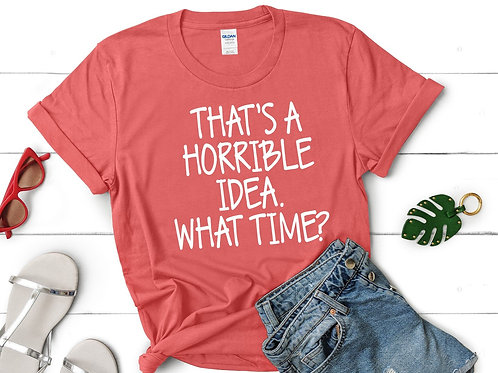 That's a horrible idea. What time? (Not distressed)