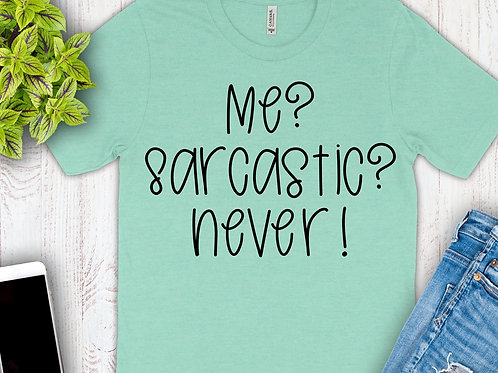 Me? Sarcastic? Never!