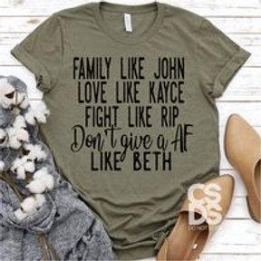 Family like John Love like Kayce Fight like Rip Don't give AF like Beth