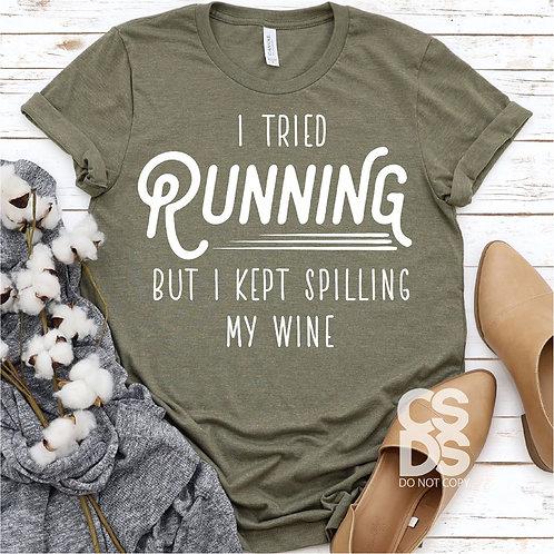 I tried running but I kept spilling my wine