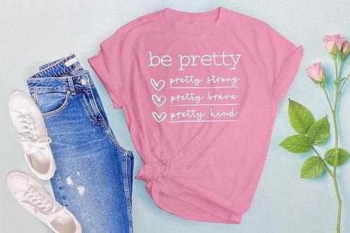 Be Pretty-Pretty Strong-Pretty Brave-Pretty Kind