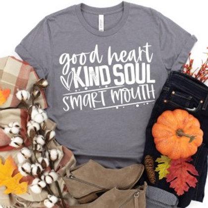Good heart kind soul smart mouth