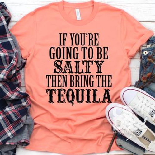 If you're going to be salty then bring the Tequila