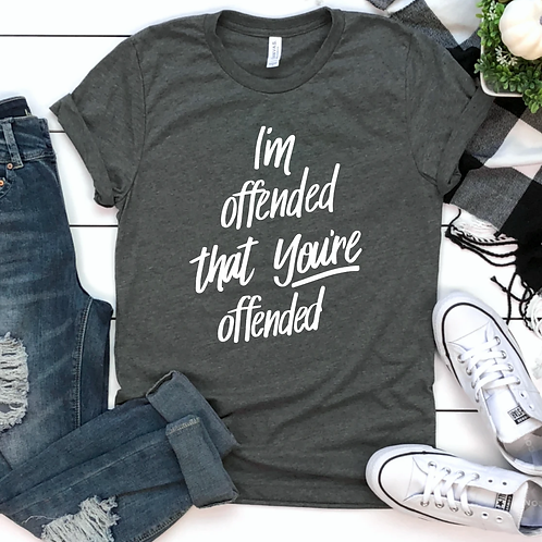 I'm offended that you're offended