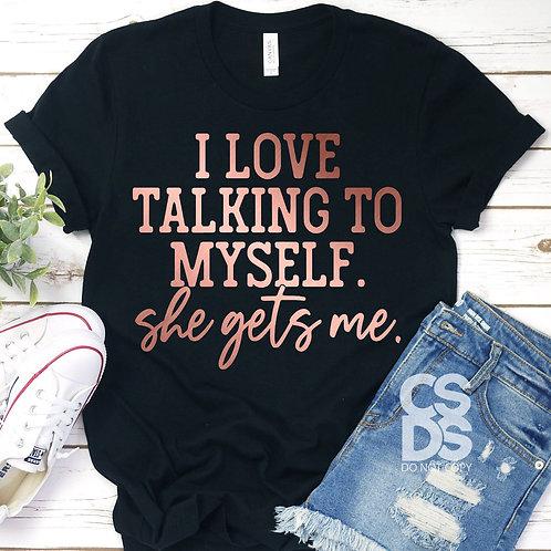 I love talking to myself. She gets me. (rose gold metallic)