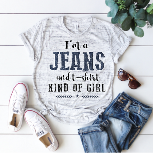 I'm a jeans and t-shirt kind of girl (sublimation)