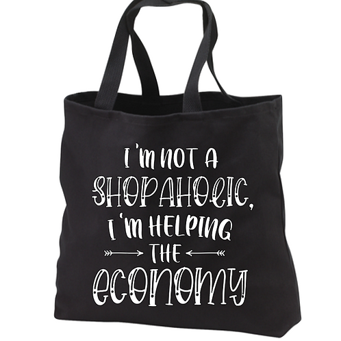 I'm not a shopaholic, I'm helping the economy Tote