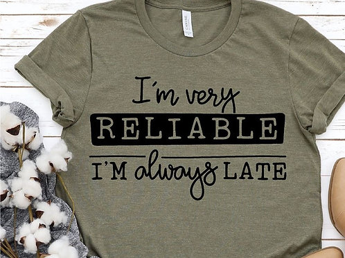 I'm very reliable-I'm always late (WHITE INK ONLY)
