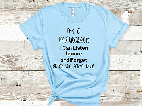 I'm a multitasker-I can listen, ignore, and forget all at the same time