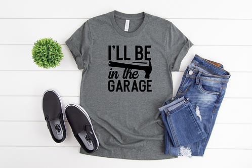 I'll be in the garage