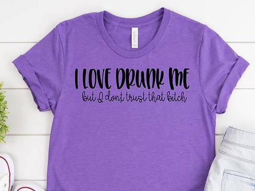 I love drunk me, but I don't trust that bitch