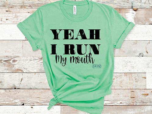 Yeah I run (my mouth)
