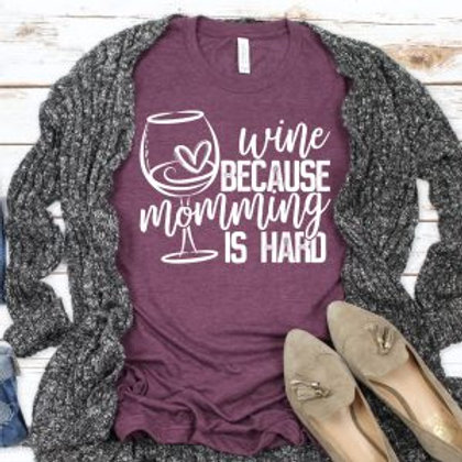 Wine because momming is hard