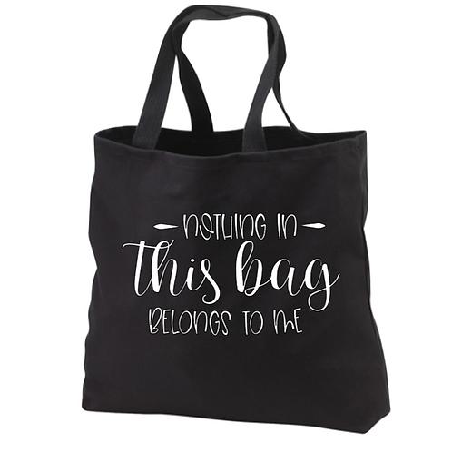 Nothing in this bag belongs to me Tote