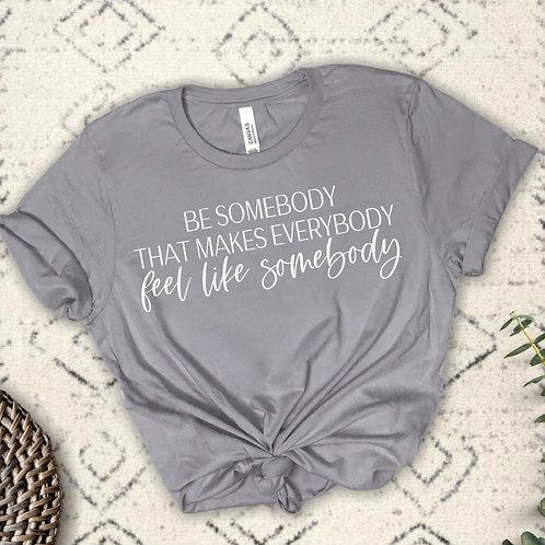 Be somebody that makes everybody feel like somebody