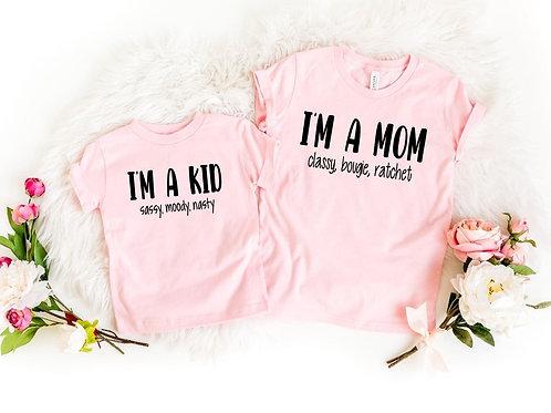 I'm a Kid (sassy moody nasty) I'm a mom (classy, bougie, rachet)