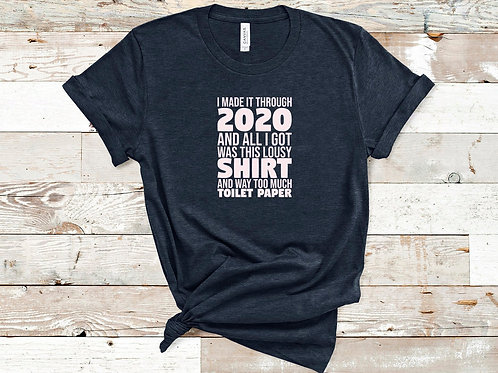 I made it through 2020 & all I got was this shirt and way too much toilet paper
